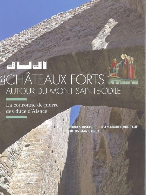 Les châteaux forts autour du Mont Saint Odile - Bischoff Geaorges, Rudrauf J-M, Marie Drea